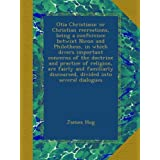 Otia Christiana: or Christian recreations, being a conference betwixt Nicon and Philotheus, in which divers important concerns of the doctrine and practice of religion, are fairly and familiarly discoursed, divided into several dialogues