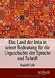Das Land der Inka in seiner Bedeutung fr die Urgeschichte der Sprache und Schrift - Rudolf Falb
