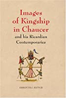 Images of Kingship in Chaucer and his Ricardian Contemporaries (Chaucer Studies)