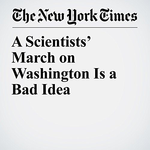 A Scientists' March on Washington Is a Bad Idea copertina