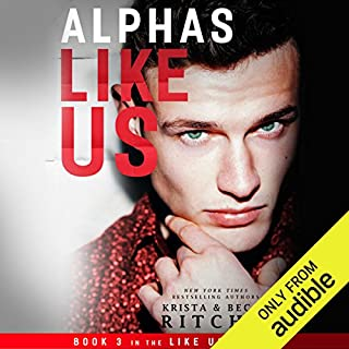 Alphas Like Us                   Written by:                                                                                                                                 Krista Ritchie,                                                                                        Becca Ritchie                               Narrated by:                                                                                                                                 Alexander Cendese,                                                                                        J.F. Harding                      Length: 13 hrs and 23 mins     4 ratings     Overall 4.8