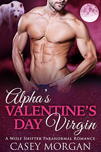 Alpha's Valentine's Day Virgin: A Wolf Shifter Paranormal Romance (Alpha's Virgin Book 4)