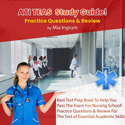 ATI TEAS Study Guide! Best Test Prep Book to Help You Pass the Exam for Nursing School!: Practice Questions & Review for the Test of Essential Academic Skills