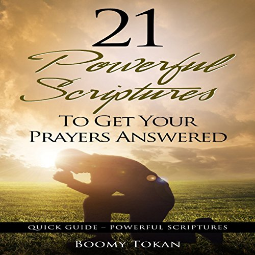 21 Powerful Scriptures - To Get Your Prayers Answered audiobook cover art