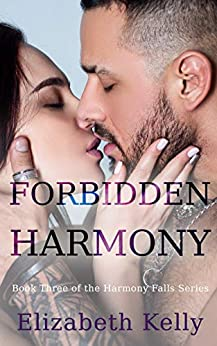 Forbidden Harmony: Book Three, Harmony Falls Series by [Elizabeth Kelly]