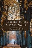 Registro De Mis Salidas Con La Bicicleta: Para Llevar Un Seguimiento De Todas Tus Rutas - Regalo Ideal Para Ciclistas -...