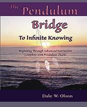 The PENDULUM Bridge to Infinite Knowing: Beginning Through Advanced Instruction • Complete With Pendulum Charts