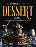 The Ultimate Instant Pot Dessert Cookbook: Delicious No-Fuss Dessert for Busy People