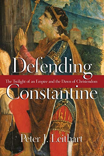 Image of Defending Constantine: The Twilight of an Empire and the Dawn of Christendom