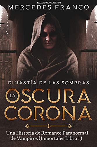 Dinastía de las Sombras (Libro 1) La Oscura Corona. Una Historia de Romance Paranormal de Vampiros: Saga Inmortales de Mercedes Franco