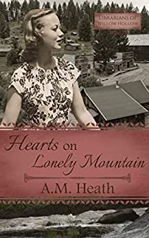 Hearts on Lonely Mountain (Librarians of Willow Hollow Book 3) by [A.M.  Heath]