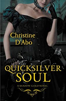 Quicksilver Soul (The Shadow Guild Series Book 2) by [Christine D'Abo]