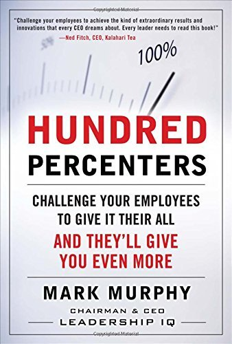 Hundred-percenters: Challenge Your Employees to Give It Their All, and They'll Give You Even More (Hardback) - Common