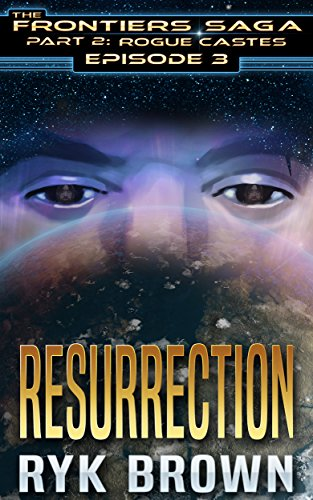 Ep.#3 - 'Resurrection' (The Frontiers Saga - Part 2: Rogue Castes)