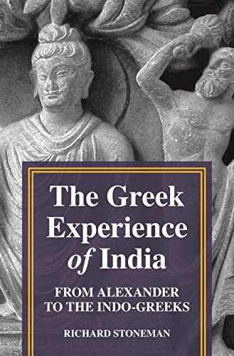 The Greek Experience of India: From Alexander to the Indo-Greeks (English Edition)