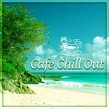 Cafe Chill Out – Cafe Bar, Chill Out Music, Tropical House, Lounge Sunrise, Sun Salutation