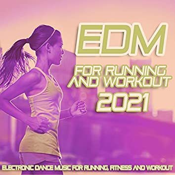 EDM For Running And Workout 2021 - Electronic Dance Music For Running, Fitness And Workout