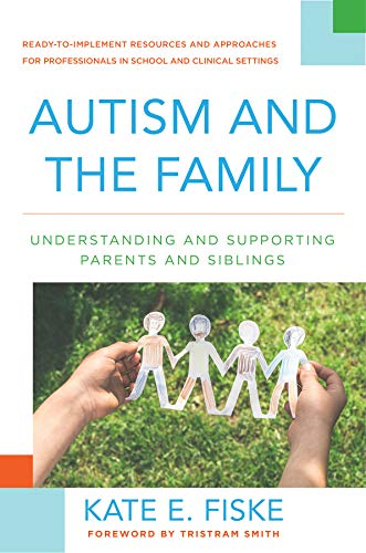 Compare Textbook Prices for Autism and the Family: Understanding and Supporting Parents and Siblings 1 Edition ISBN 9780393710557 by Fiske, Kate E.,Smith, Tristram