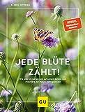 Jede Blüte zählt!: Wie jeder auf seinem Balkon und im Garten zum 'Netzwerk der Natur' beitragen kann (GU Garten Extra)