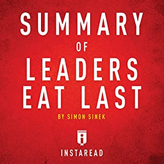 Summary of Leaders Eat Last by Simon Sinek     Includes Analysis              By:                                                                                                                                 Instaread                               Narrated by:                                                                                                                                 Dwight Equitz                      Length: 29 mins     59 ratings     Overall 4.0