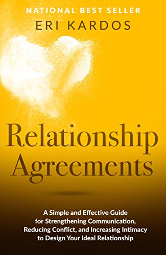 Relationship Agreements: A Simple and Effective Guide for Strengthening Communication, Reducing Conflict, and Increasing Intimacy to Design Your Ideal Relationship