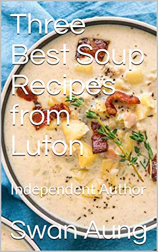 Three Best Soup Recipes from Luton: Independent Author (English Edition)
