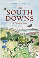 The South Downs: A Painted Year by Antonia Dundas(2011-04-15)