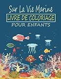 Livre de coloriage sur la vie marine pour enfants: A Unique Collection Of Sea Life Coloring Book, Awesome Sea Life Coloring Pages For Kids , Hours Of Fun And Enjoy Time.