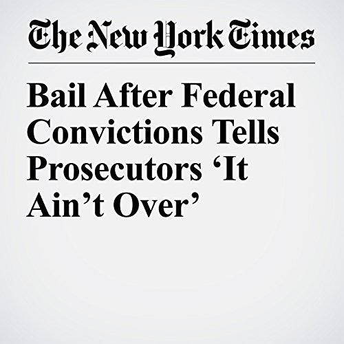 Bail After Federal Convictions Tells Prosecutors 'It Ain't Over' copertina