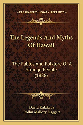 The Legends And Myths Of Hawaii: The Fables And Folklore Of A Strange People (1888)