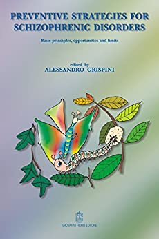Preventive strategies for schizophrenic disorders Perspectives, Opportunities and limits (English Edition) di [Alessandro Grispini]