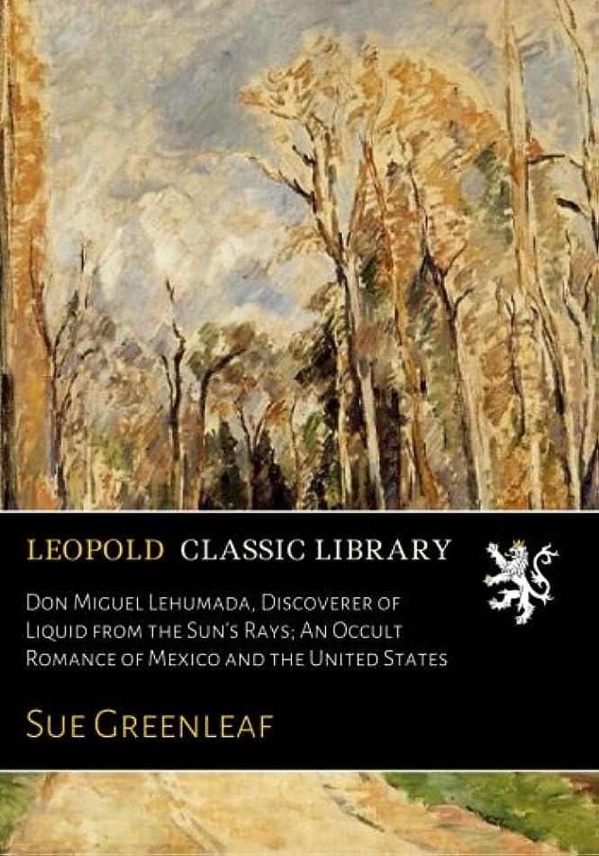 斧ドラゴンストレッチDon Miguel Lehumada, Discoverer of Liquid from the Sun's Rays; An Occult Romance of Mexico and the United States