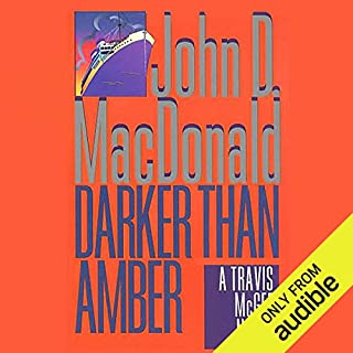Darker Than Amber     A Travis McGee Novel, Book 7              By:                                                                                                                                 John D. MacDonald                               Narrated by:                                                                                                                                 Robert Petkoff                      Length: 6 hrs and 36 mins     8 ratings     Overall 4.5