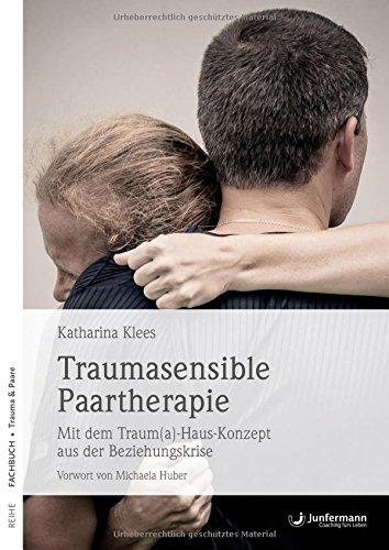 Traumasensible Paartherapie: Mit dem Traum(a)-Haus-Konzept aus der Beziehungskrise