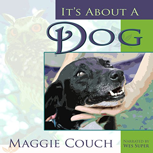 It's About a Dog                   By:                                                                                                                                 Maggie Couch                               Narrated by:                                                                                                                                 Wes Super                      Length: 16 mins     2 ratings     Overall 5.0