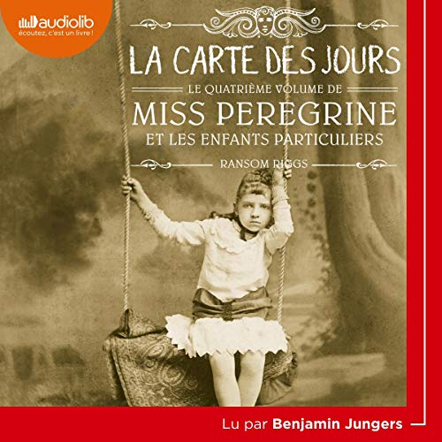 Miss Peregrine et les enfants particuliers, tome 4 : La Carte des Jours de Ramsom Riggs