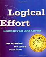 Logical Effort: Designing Fast CMOS Circuits (The Morgan Kaufmann Series in Computer Architecture and Design) by Ivan Sutherland Robert F. Sproull David Harris(1999-02-16)