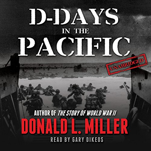D-Days in the Pacific                   Written by:                                                                                                                                 Donald L. Miller                               Narrated by:                                                                                                                                 Gary Dikeos                      Length: 17 hrs and 52 mins     1 rating     Overall 5.0