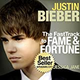 Justin Bieber Exposed: The Fast Track To Fame and Fortune