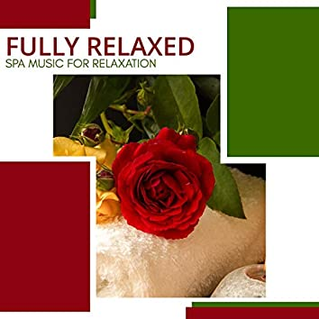 Fully Relaxed - Spa Music For Relaxation