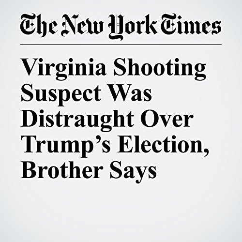 Virginia Shooting Suspect Was Distraught Over Trump's Election, Brother Says copertina