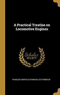 A Practical Treatise on Locomotive Engines