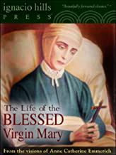 The Life of the Blessed Virgin Mary (The Catholic Classic!)