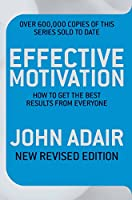 Effective Motivation REVISED EDITION: How to get the best results from everyone