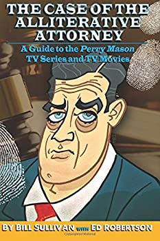 The Case of the Alliterative Attorney  Guide to the Perry Mason TV Series and TV Movies