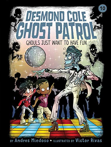 Ghouls Just Want to Have Fun (10) (Desmond Cole Ghost Patrol)