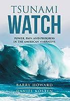 Tsunami Watch: Power, Pain and Progress in the American Narrative