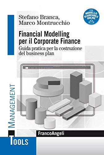 Financial modelling per il corporate finance. Guida pratica per la costruzione del business plan. Con Contenuto digitale per download
