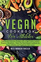 Vegan Cookbook For Athletes: Healthy and Delicious Recipes with a High Protein Content (snacks - breakfast - main course) The Plant-Based Cookbook for Vegan Athletes and Vegetarian Diet Lovers