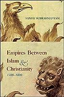 Empires Between Islam and Christianity 1500-1800 (SUNY Series in Hindu Studies)